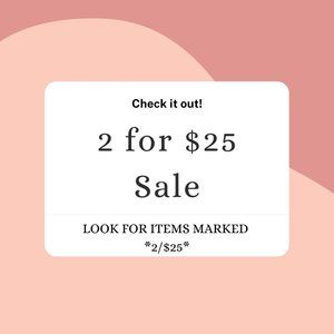 ALL ITEMS LISTED *2/25* ARE PART OF THIS SALE!